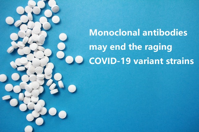 Monoclonal antibodies may end the raging COVID-19 variant strains