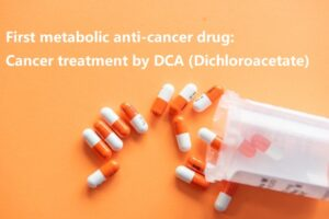 First metabolic anti-cancer drug: Cancer treatment by DCA (Dichloroacetate)