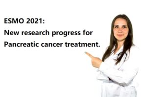 ESMO 2021: New research progress for Pancreatic cancer treatment.