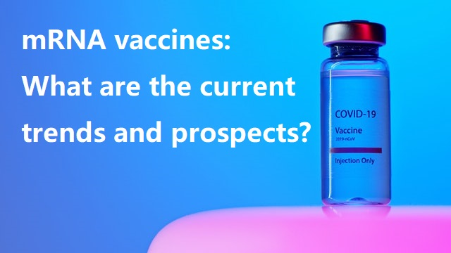 mRNA vaccines: What are the current trends and prospects?